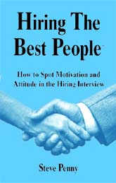 Hiring the Best: Spot Motivation & Attitude in the hiring intrview Steve Penny